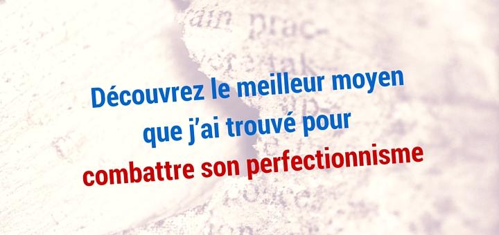 Découvrez une astuce efficace pour combattre votre perfectionnisme